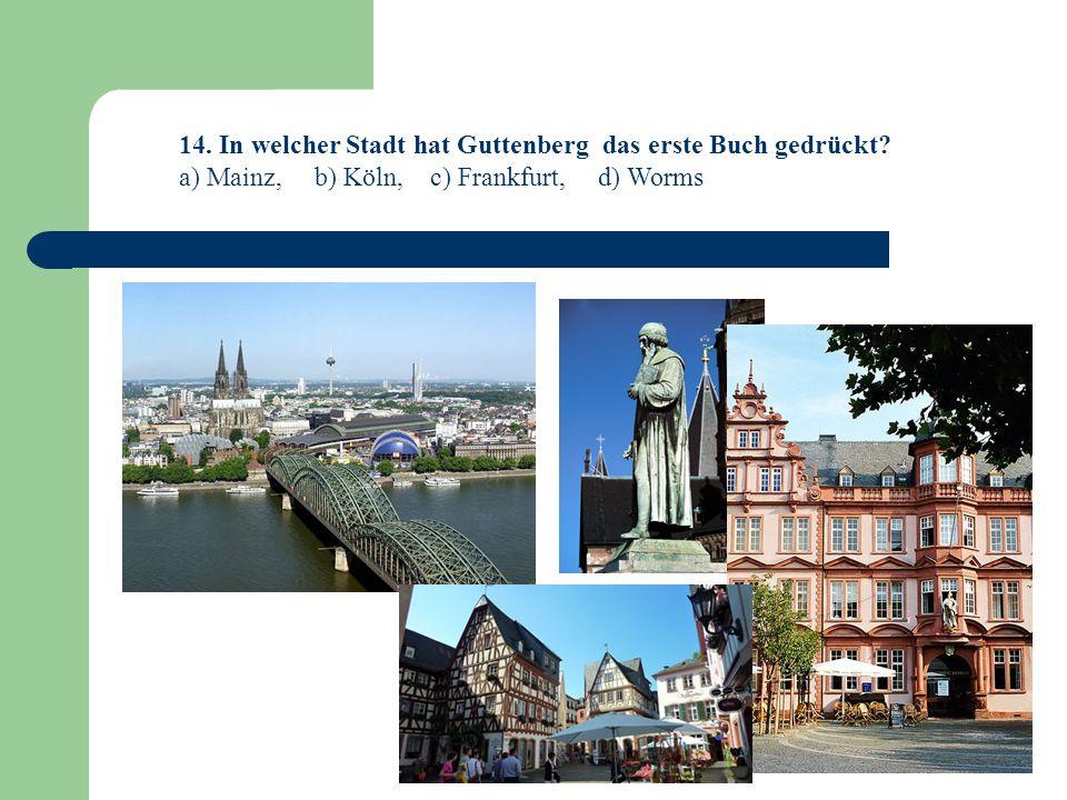 14.In welcher Stadt hat Guttenberg das erste Buch gedrückt.