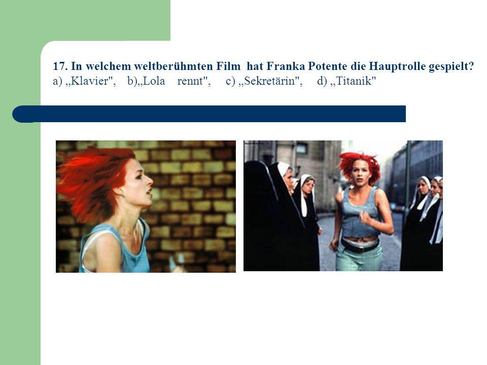 17.In welchem weltberühmten Film hat Franka Potente die Hauptrolle gespielt.