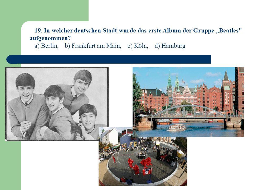 19.In welcher deutschen Stadt wurde das erste Album der Gruppe Beatles aufgenommen.