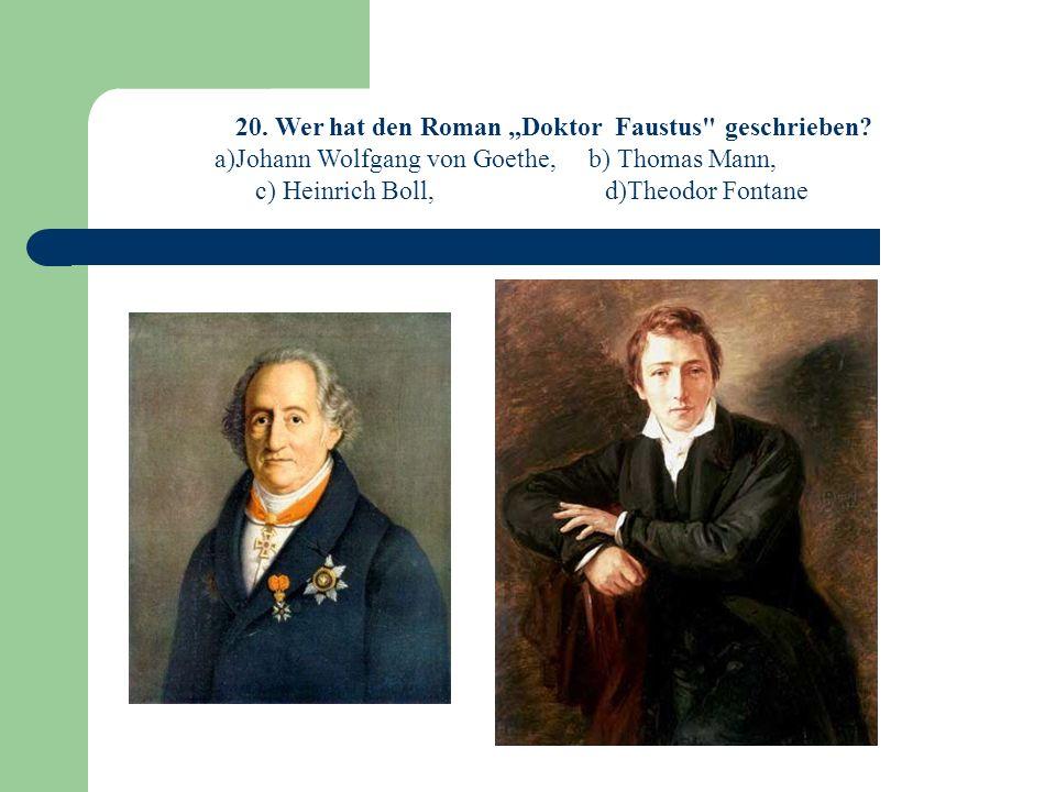 20.Wer hat den Roman Doktor Faustus geschrieben.
