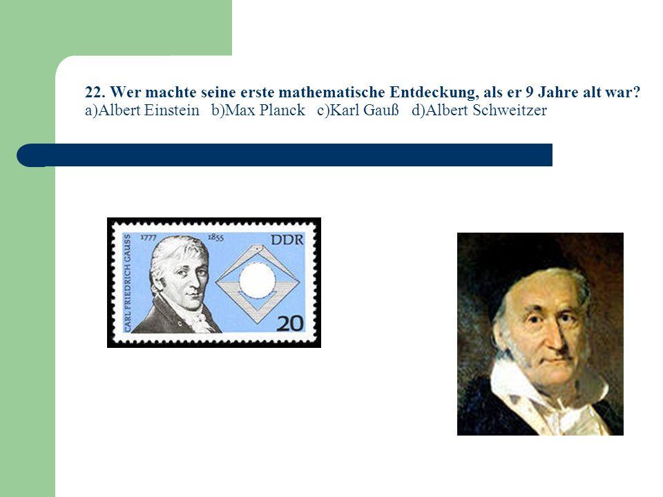 22.Wer machte seine erste mathematische Entdeckung, als er 9 Jahre alt war.