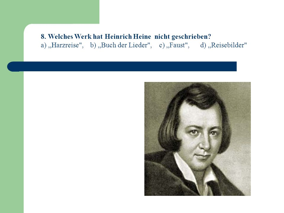 8.Welches Werk hat Heinrich Heine nicht geschrieben.