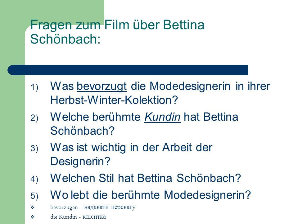Fragen zum Film über Bettina Schönbach: 1) Was bevorzugt die Modedesignerin in ihrer Herbst-Winter-Kolektion? 2) Welche berühmte Kundin hat Bettina Sc