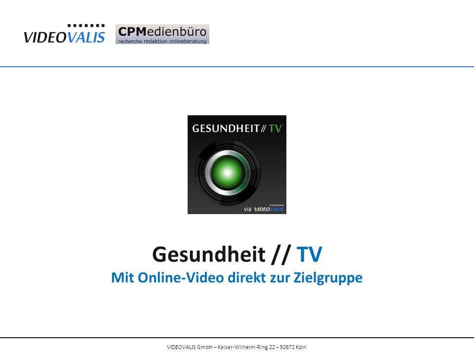 Gesundheit // TV Mit Online-Video direkt zur Zielgruppe VIDEOVALIS GmbH – Kaiser-Wilhelm-Ring 22 – 50672 Köln