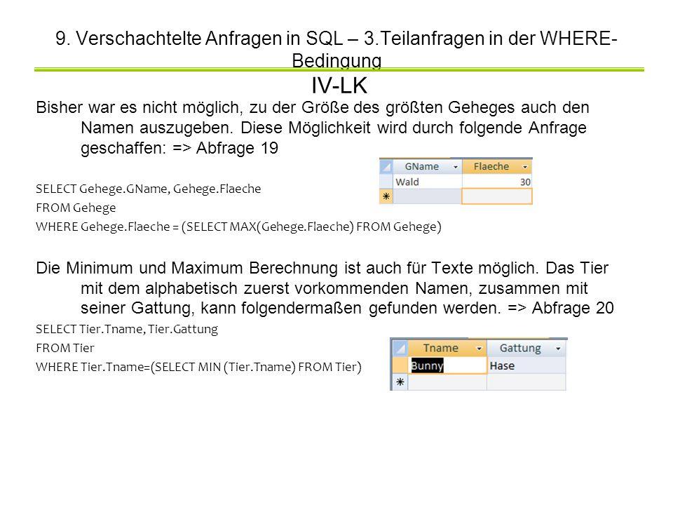 9. Verschachtelte Anfragen in SQL – 3.Teilanfragen in der WHERE- Bedingung IV-LK Bisher war es nicht möglich, zu der Größe des größten Geheges auch de
