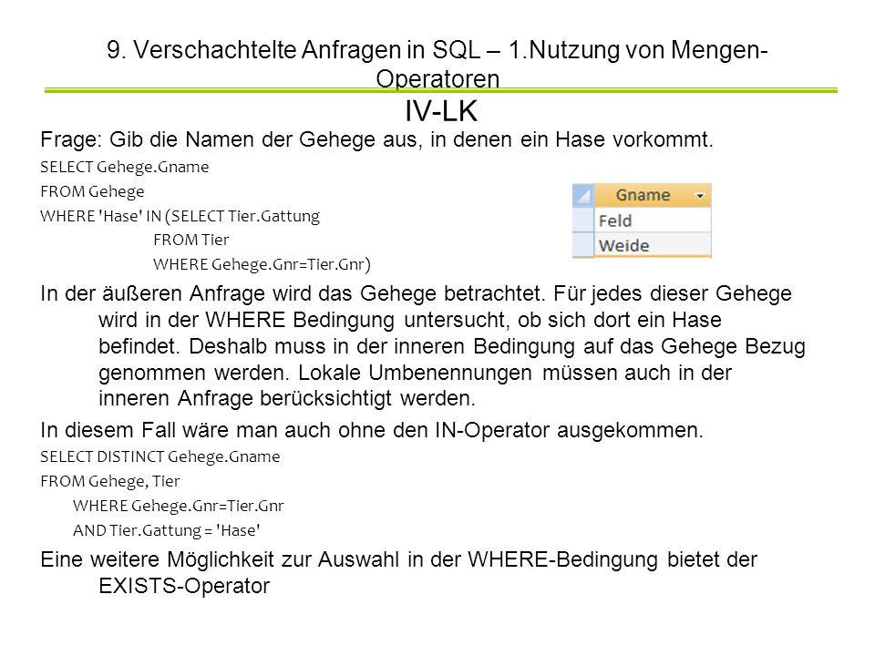9. Verschachtelte Anfragen in SQL – 1.Nutzung von Mengen- Operatoren IV-LK Frage: Gib die Namen der Gehege aus, in denen ein Hase vorkommt. SELECT Geh