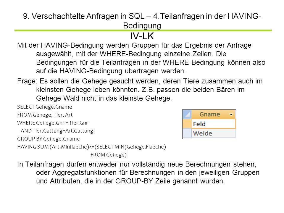 9. Verschachtelte Anfragen in SQL – 4.Teilanfragen in der HAVING- Bedingung IV-LK Mit der HAVING-Bedingung werden Gruppen für das Ergebnis der Anfrage