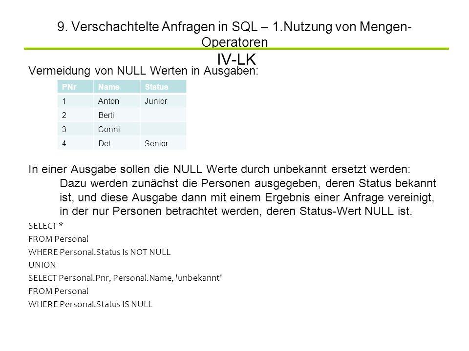 9. Verschachtelte Anfragen in SQL – 1.Nutzung von Mengen- Operatoren IV-LK Vermeidung von NULL Werten in Ausgaben: In einer Ausgabe sollen die NULL We