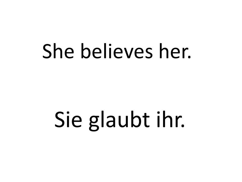She believes her. Sie glaubt ihr.