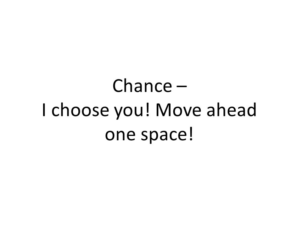 Chance – I choose you! Move ahead one space!