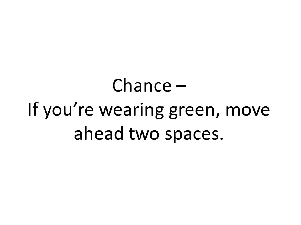 Chance – If youre wearing green, move ahead two spaces.