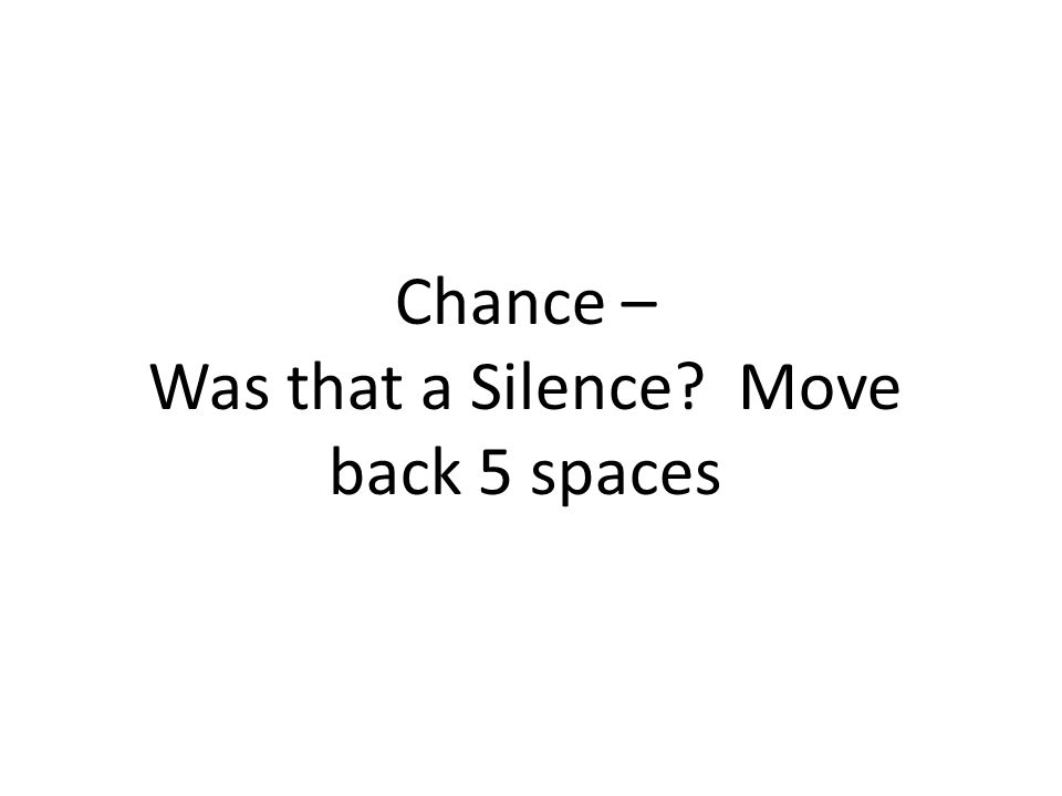 Chance – Was that a Silence? Move back 5 spaces