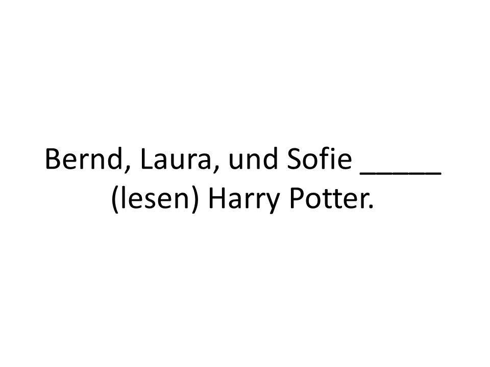 Bernd, Laura, und Sofie _____ (lesen) Harry Potter.