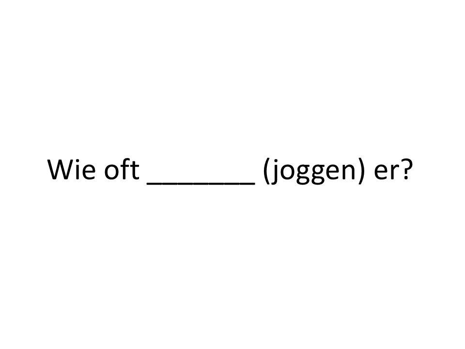 Wie oft _______ (joggen) er?