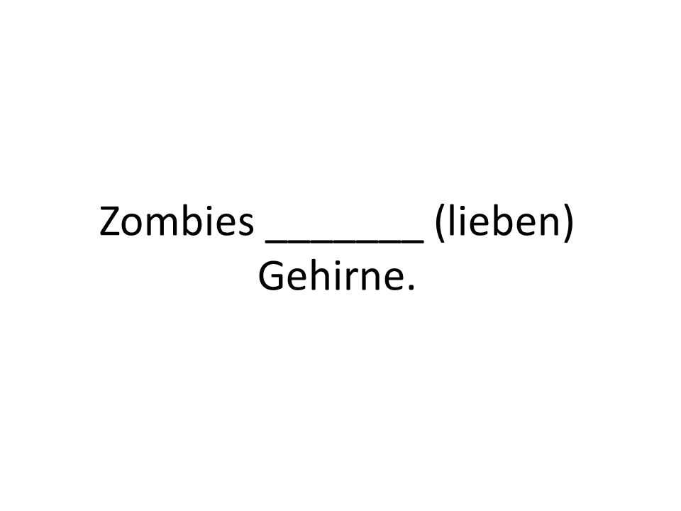 Zombies _______ (lieben) Gehirne.