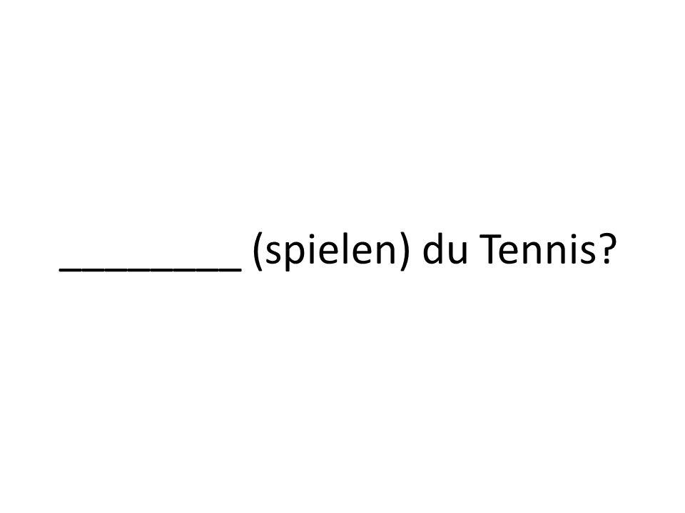 ________ (spielen) du Tennis