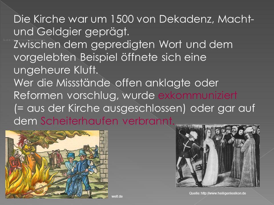 Die Kirche war um 1500 von Dekadenz, Macht- und Geldgier geprägt. Zwischen dem gepredigten Wort und dem vorgelebten Beispiel öffnete sich eine ungeheu