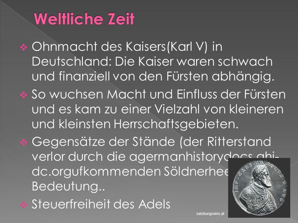 Ohnmacht des Kaisers(Karl V) in Deutschland: Die Kaiser waren schwach und finanziell von den Fürsten abhängig. So wuchsen Macht und Einfluss der Fürst