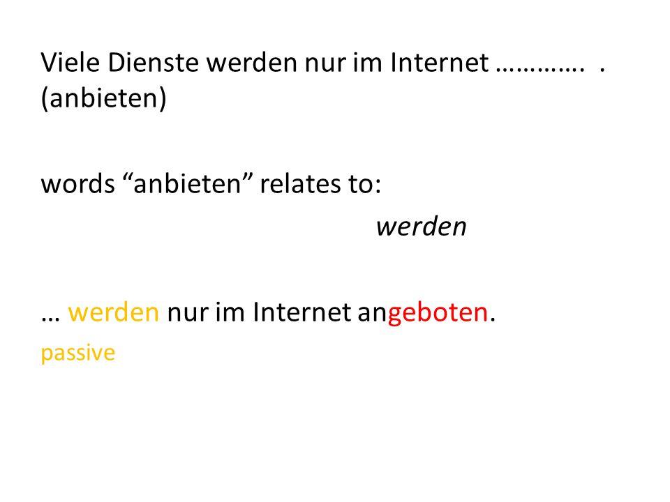 Viele Dienste werden nur im Internet …………..