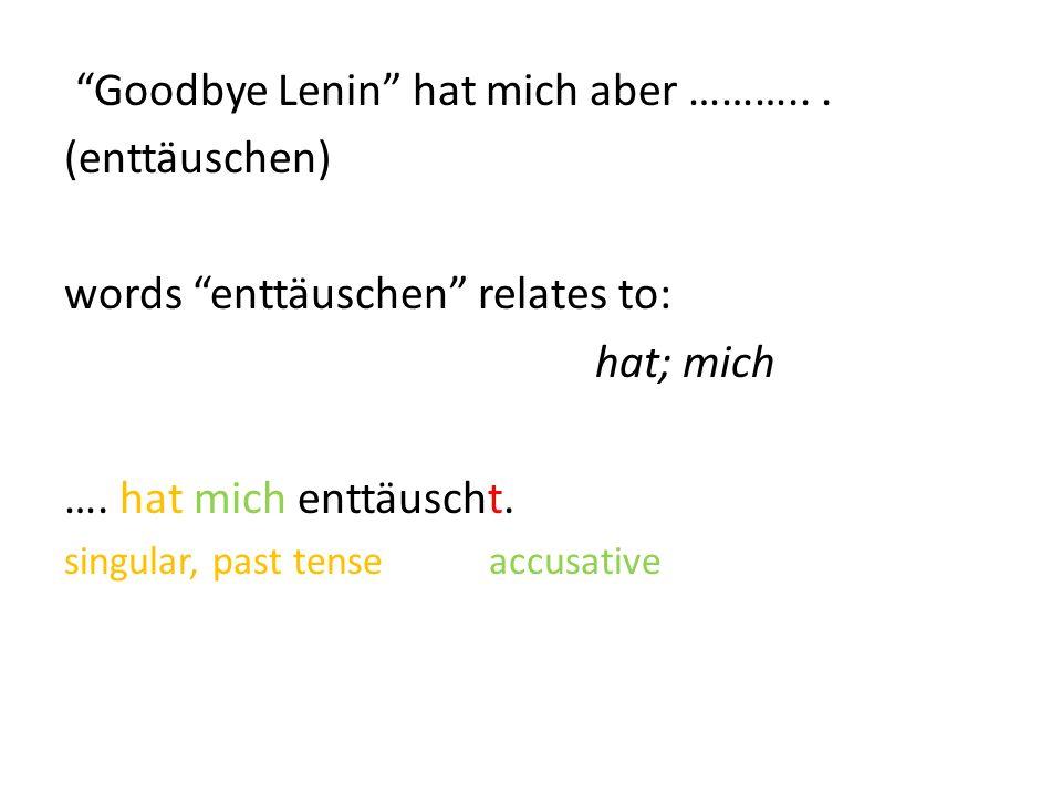 Goodbye Lenin hat mich aber ………... (enttäuschen) words enttäuschen relates to: hat; mich ….