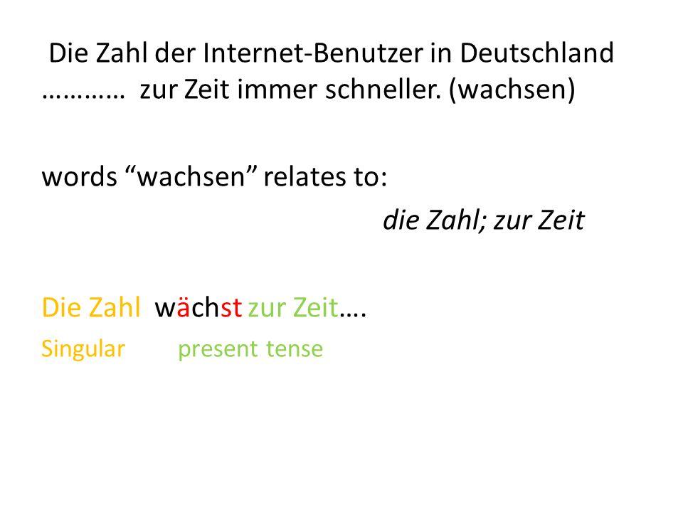 Die Zahl der Internet-Benutzer in Deutschland ………… zur Zeit immer schneller.
