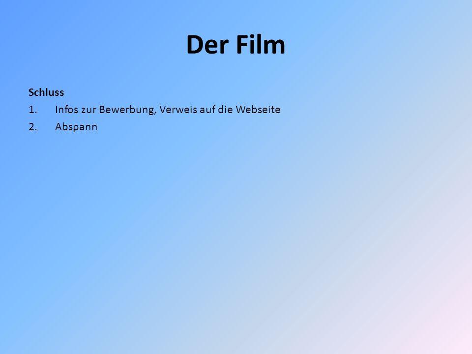 Der Film Schluss 1.Infos zur Bewerbung, Verweis auf die Webseite 2.Abspann