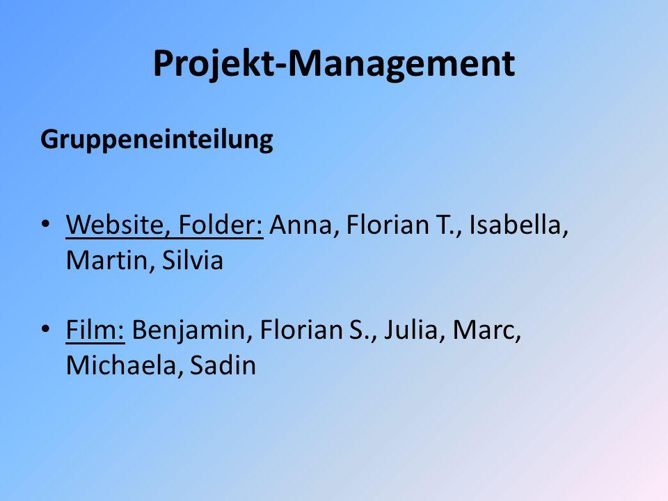 Projekt-Management Gruppeneinteilung Website, Folder: Anna, Florian T., Isabella, Martin, Silvia Film: Benjamin, Florian S., Julia, Marc, Michaela, Sa