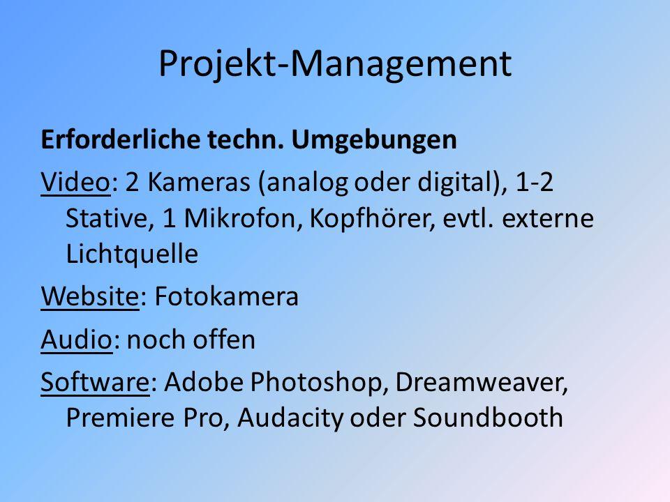Projekt-Management Erforderliche techn. Umgebungen Video: 2 Kameras (analog oder digital), 1-2 Stative, 1 Mikrofon, Kopfhörer, evtl. externe Lichtquel