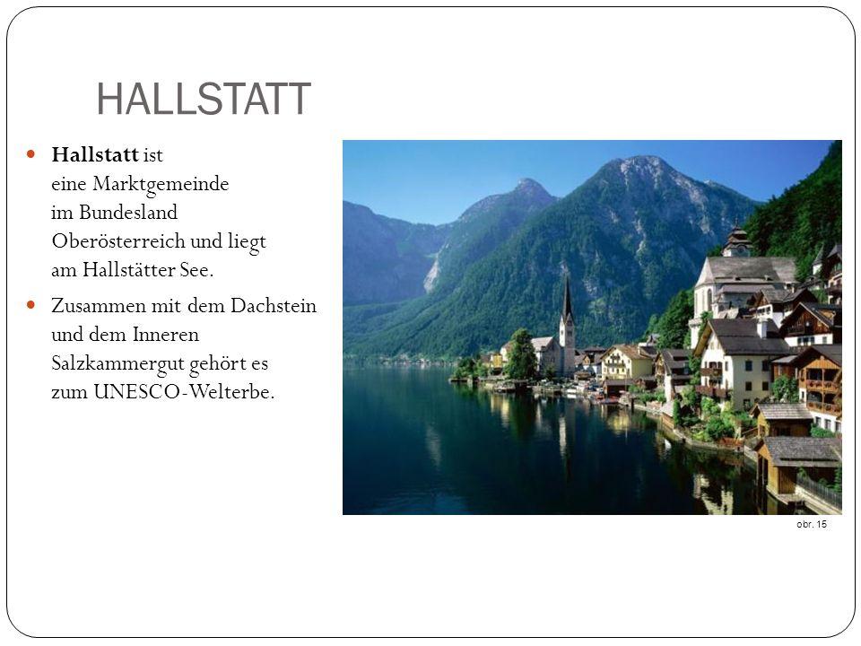 HALLSTATT Hallstatt ist eine Marktgemeinde im Bundesland Oberösterreich und liegt am Hallstätter See.