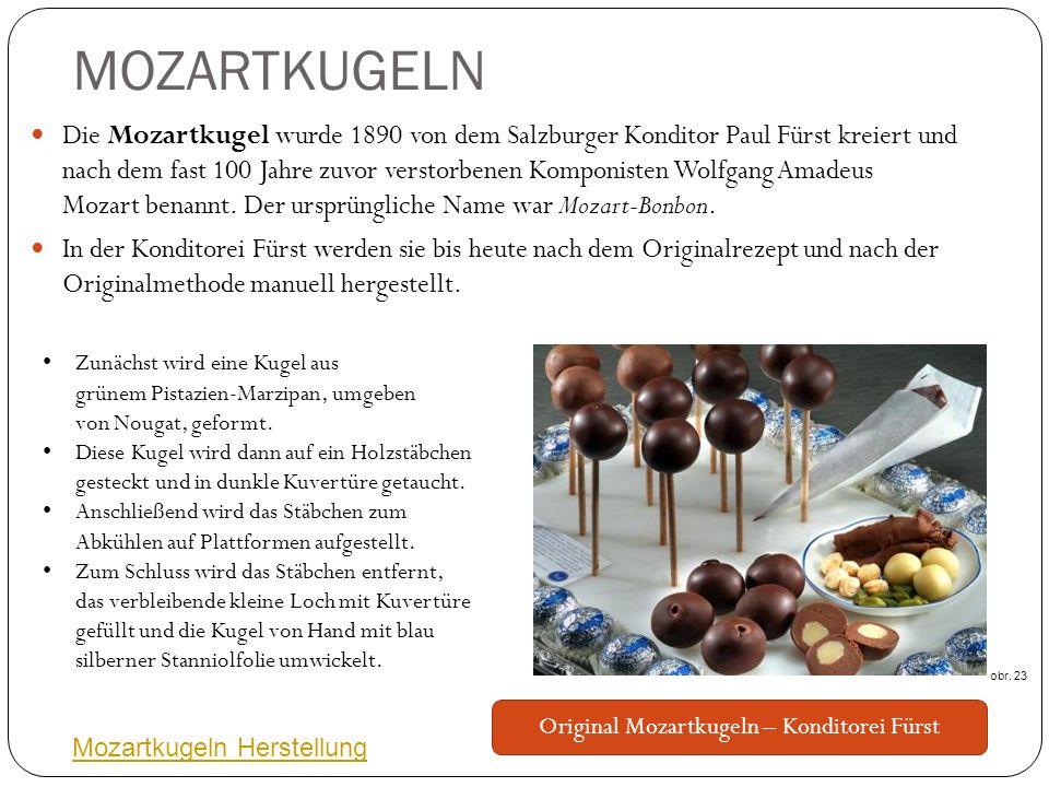 MOZARTKUGELN Die Mozartkugel wurde 1890 von dem Salzburger Konditor Paul Fürst kreiert und nach dem fast 100 Jahre zuvor verstorbenen Komponisten Wolfgang Amadeus Mozart benannt.