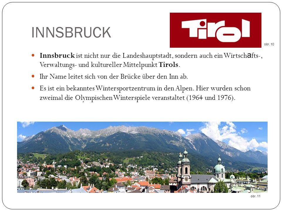 INNSBRUCK Innsbruck ist nicht nur die Landeshauptstadt, sondern auch ein Wirtsch a fts-, Verwaltungs- und kultureller Mittelpunkt Tirols.