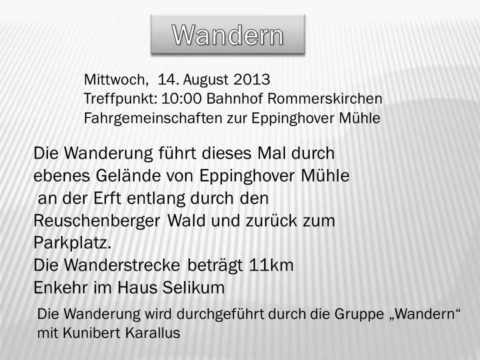 Mittwoch, 14. August 2013 Treffpunkt: 10:00 Bahnhof Rommerskirchen Fahrgemeinschaften zur Eppinghover Mühle Die Wanderung wird durchgeführt durch die