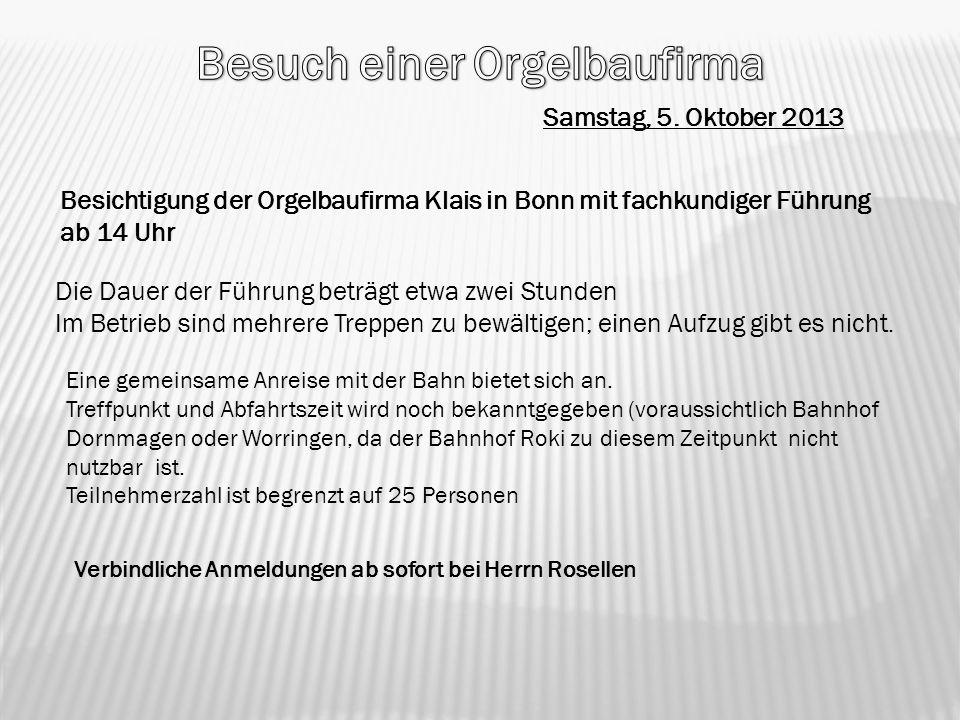 Verbindliche Anmeldungen ab sofort bei Herrn Rosellen Samstag, 5. Oktober 2013 Die Dauer der Führung beträgt etwa zwei Stunden Im Betrieb sind mehrere