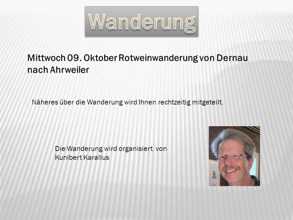 Mittwoch 09. Oktober Rotweinwanderung von Dernau nach Ahrweiler Näheres über die Wanderung wird Ihnen rechtzeitig mitgeteilt. Die Wanderung wird organ