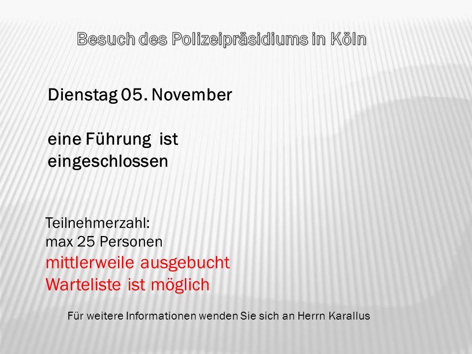 Dienstag 05. November eine Führung ist eingeschlossen Teilnehmerzahl: max 25 Personen mittlerweile ausgebucht Warteliste ist möglich Für weitere Infor