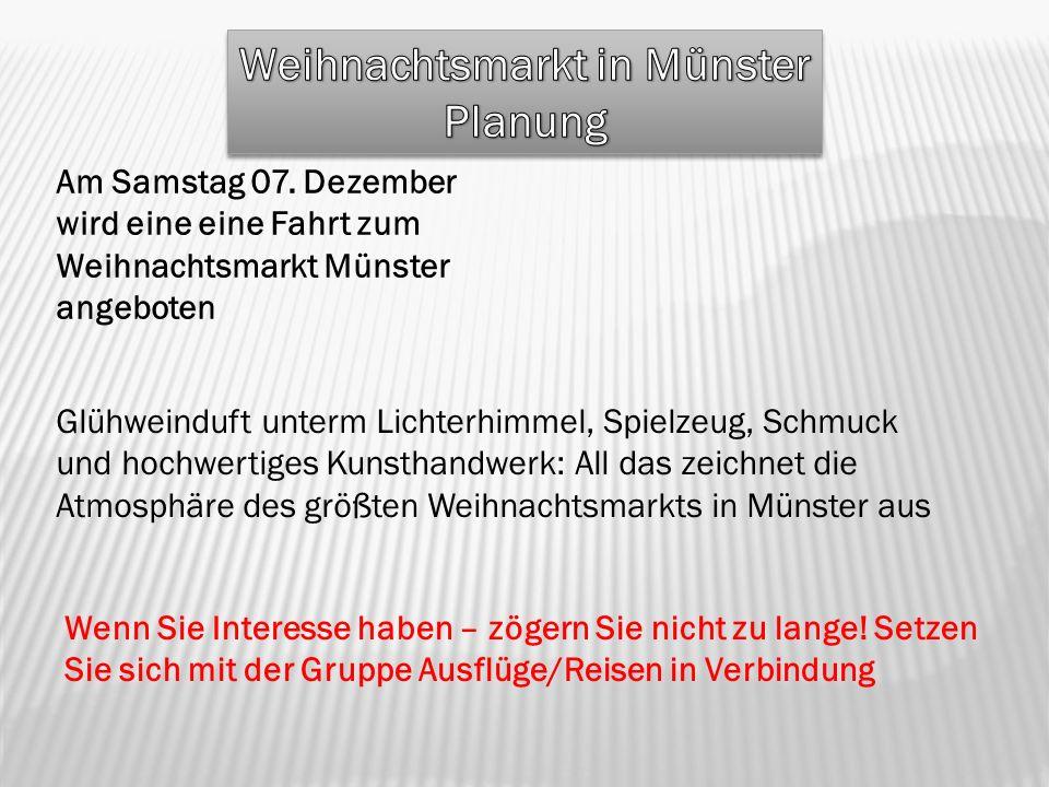 Am Samstag 07. Dezember wird eine eine Fahrt zum Weihnachtsmarkt Münster angeboten Glühweinduft unterm Lichterhimmel, Spielzeug, Schmuck und hochwerti