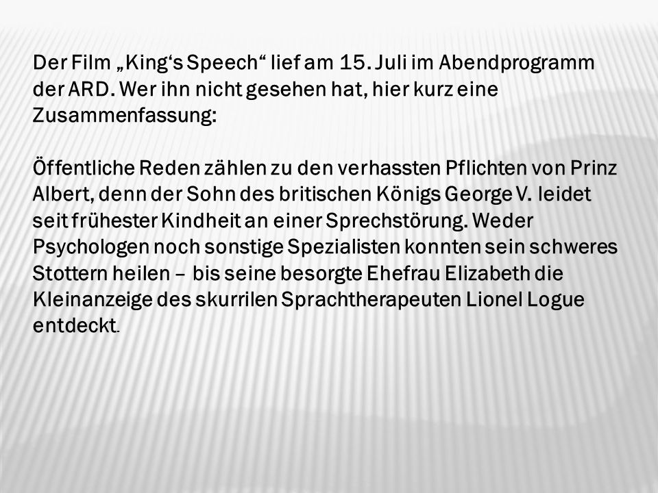 Der Film Kings Speech lief am 15.Juli im Abendprogramm der ARD.