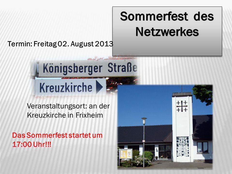 Termin: Freitag 02. August 2013 Veranstaltungsort: an der Kreuzkirche in Frixheim Das Sommerfest startet um 17:00 Uhr!!!