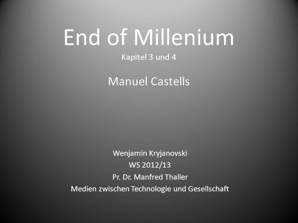 End of Millenium Kapitel 3 und 4 Manuel Castells Wenjamin Kryjanovski WS 2012/13 Pr. Dr. Manfred Thaller Medien zwischen Technologie und Gesellschaft