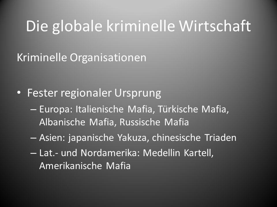 Die globale kriminelle Wirtschaft Kriminelle Organisationen Fester regionaler Ursprung – Europa: Italienische Mafia, Türkische Mafia, Albanische Mafia