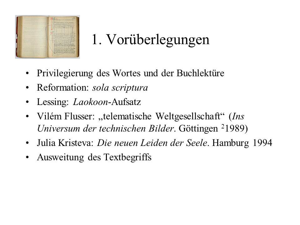1. Vorüberlegungen Privilegierung des Wortes und der Buchlektüre Reformation: sola scriptura Lessing: Laokoon-Aufsatz Vilém Flusser: telematische Welt