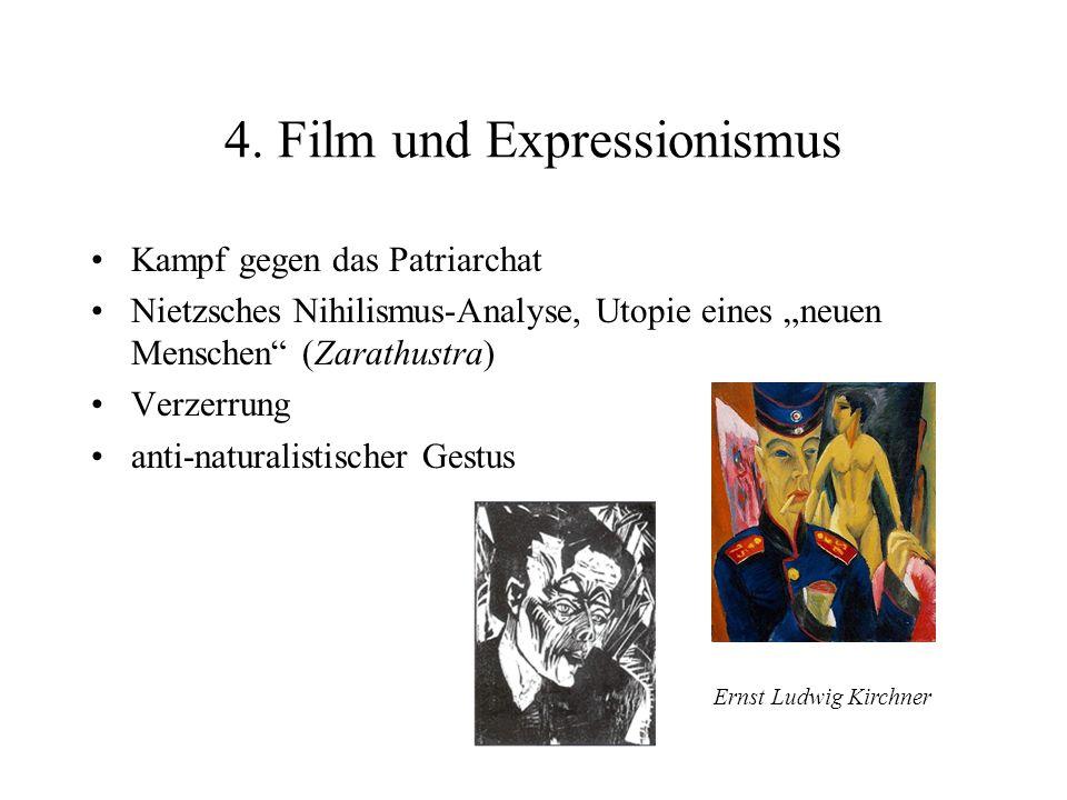 4. Film und Expressionismus Kampf gegen das Patriarchat Nietzsches Nihilismus-Analyse, Utopie eines neuen Menschen (Zarathustra) Verzerrung anti-natur