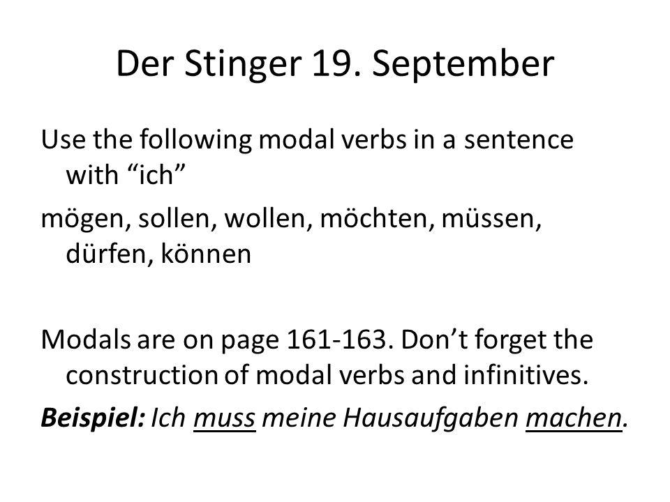 Der Stinger 19. September Use the following modal verbs in a sentence with ich mögen, sollen, wollen, möchten, müssen, dürfen, können Modals are on pa