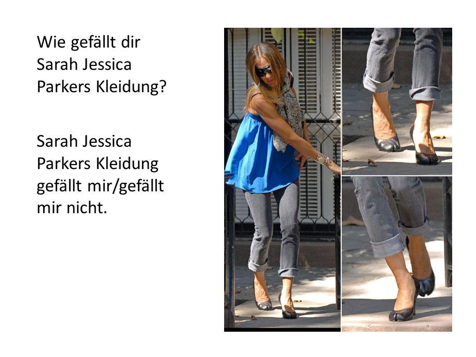 Wie gefällt dir Sarah Jessica Parkers Kleidung? Sarah Jessica Parkers Kleidung gefällt mir/gefällt mir nicht.