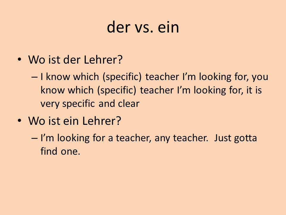 der vs. ein Wo ist der Lehrer.