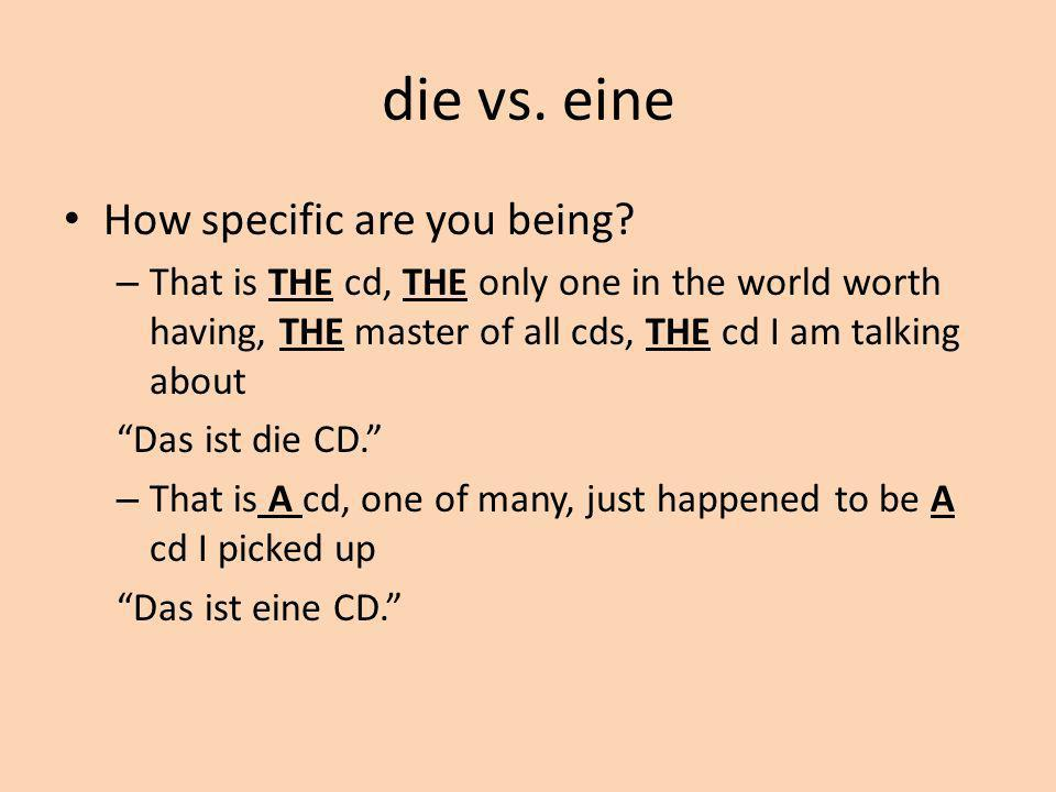die vs. eine How specific are you being.