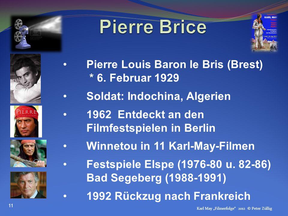 Karl May Filmerfolge 2012 © Peter Züllig Pierre Louis Baron le Bris (Brest) * 6. Februar 1929 Soldat: Indochina, Algerien 1962 Entdeckt an den Filmfes