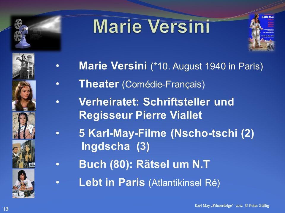 Karl May Filmerfolge 2012 © Peter Züllig Marie Versini (*10. August 1940 in Paris) Theater (Comédie-Français) Verheiratet: Schriftsteller und Regisseu