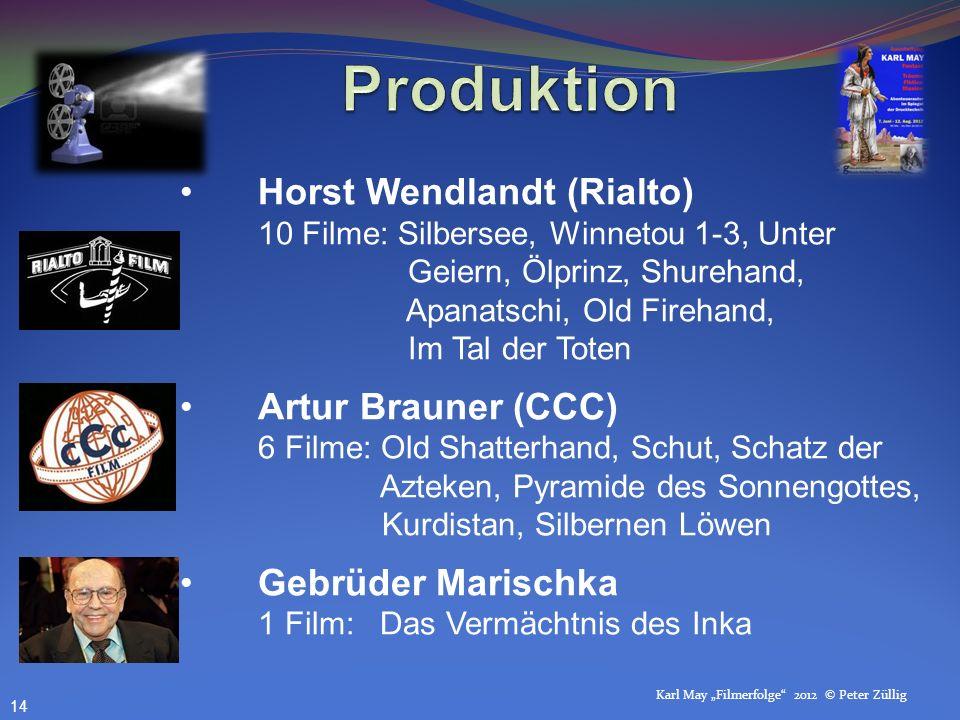 Karl May Filmerfolge 2012 © Peter Züllig Horst Wendlandt (Rialto) 10 Filme: Silbersee, Winnetou 1-3, Unter Geiern, Ölprinz, Shurehand, Apanatschi, Old Firehand, Im Tal der Toten Artur Brauner (CCC) 6 Filme: Old Shatterhand, Schut, Schatz der Azteken, Pyramide des Sonnengottes, Kurdistan, Silbernen Löwen Gebrüder Marischka 1 Film: Das Vermächtnis des Inka 14