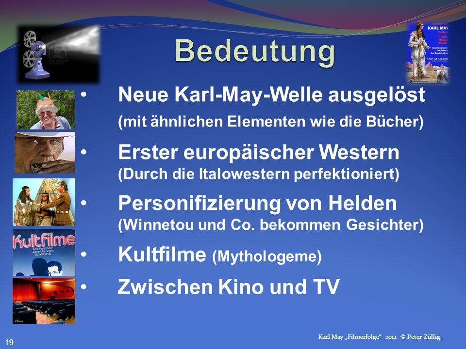 Karl May Filmerfolge 2012 © Peter Züllig Neue Karl-May-Welle ausgelöst (mit ähnlichen Elementen wie die Bücher) Erster europäischer Western (Durch die Italowestern perfektioniert) Personifizierung von Helden (Winnetou und Co.